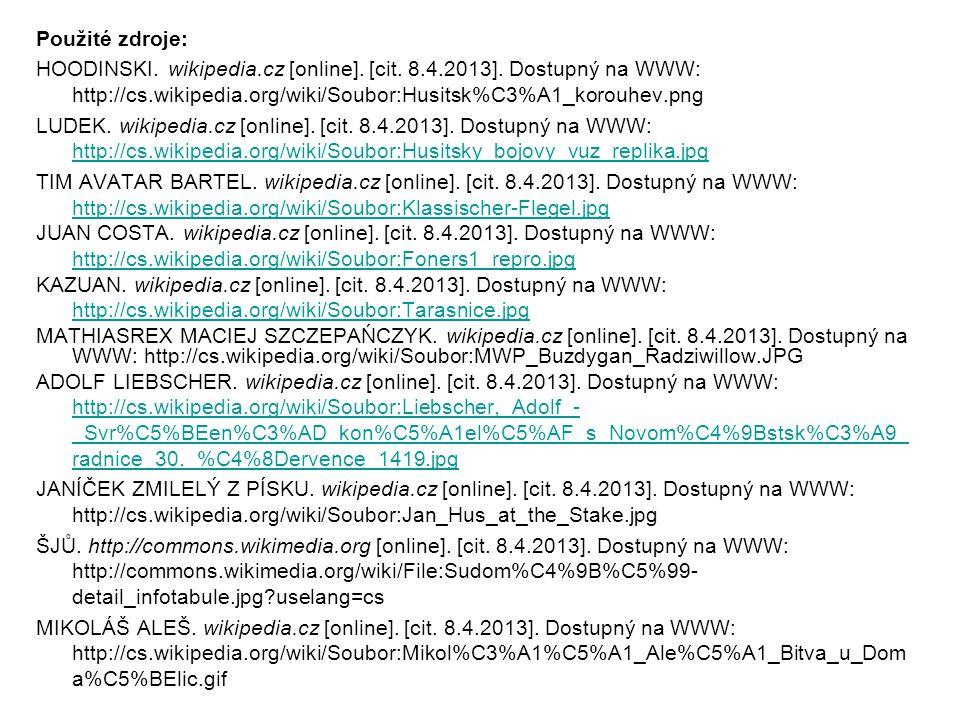 Použité zdroje: HOODINSKI. wikipedia.cz [online]. [cit. 8.4.2013]. Dostupný na WWW: http://cs.wikipedia.org/wiki/Soubor:Husitsk%C3%A1_korouhev.png.